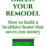 Green Remodeling Tips Build Healthy Home