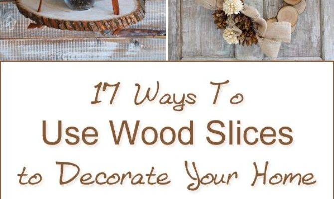 Ways Wood Slices Decorate Your Home